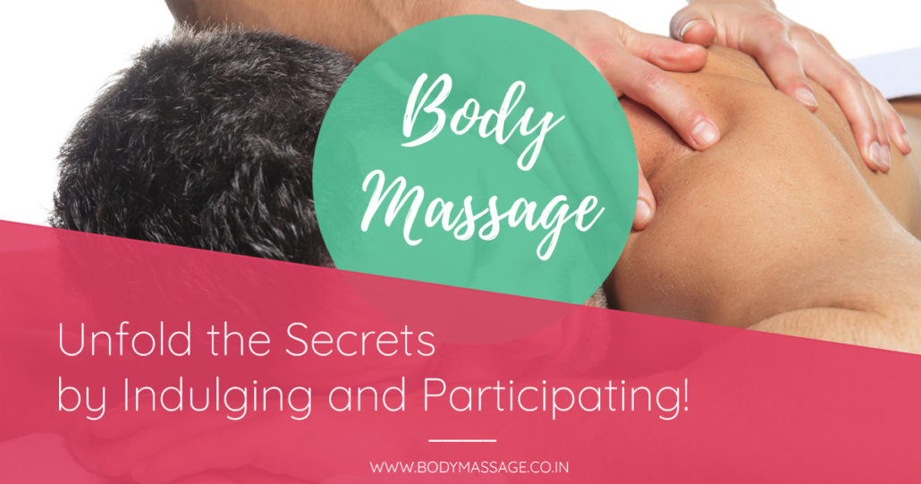 Body Massage Unfold the Secrets by Indulging and Participating!