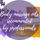 Body massage oils recommended by massage professionals